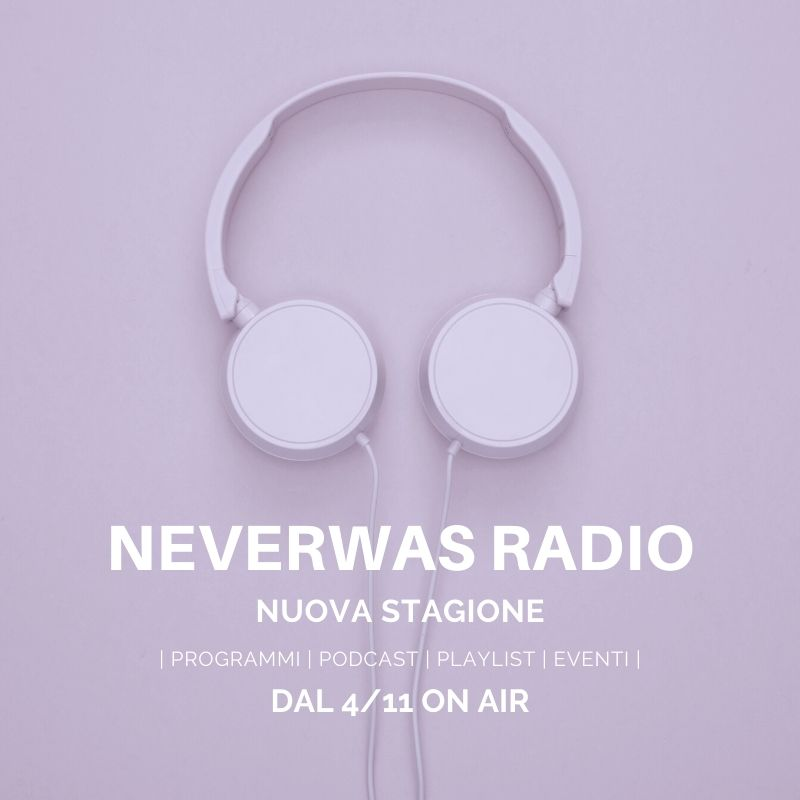 NeverWas Radio Nuova stagione 2019 radio innovazione musica podcast